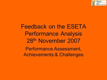Feedback on the ESETA Performance Analysis 28 th November 2007 Performance Assessment, Achievements & Challenges.