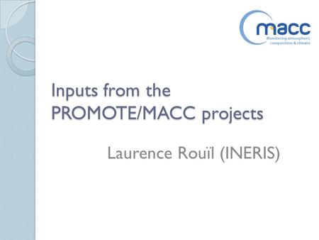 Inputs from the PROMOTE/MACC projects Laurence Rouïl (INERIS)