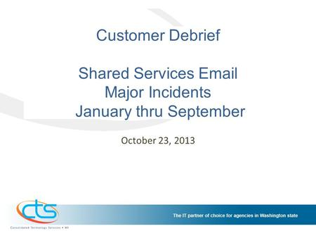 Customer Debrief Shared Services Email Major Incidents January thru September October 23, 2013.
