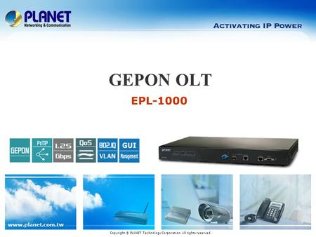 Www.planet.com.tw EPL-1000 GEPON OLT Copyright © PLANET Technology Corporation. All rights reserved.