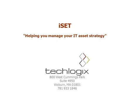 "ISET ""Helping you manage your IT asset strategy"" 800 West Cummings Park Suite 4950 Woburn, MA 01801 781 933 1846."