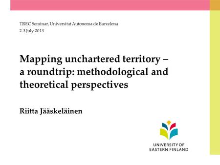 Mapping unchartered territory – a roundtrip: methodological and theoretical perspectives Riitta Jääskeläinen TREC Seminar, Universitat Autonoma de Barcelona.