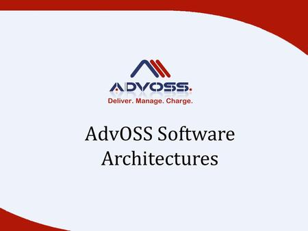 AdvOSS Software Architectures. Target Markets Wimax/4G LTECDMA Broadband Prepaid Voice Residential VoBBSIP Trunking VoIP Peering.