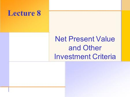 © 2003 The McGraw-Hill Companies, Inc. All rights reserved. Net Present Value and Other Investment Criteria Lecture 8.