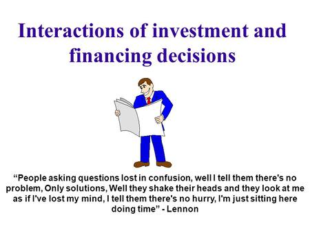 Interactions of investment and financing decisions