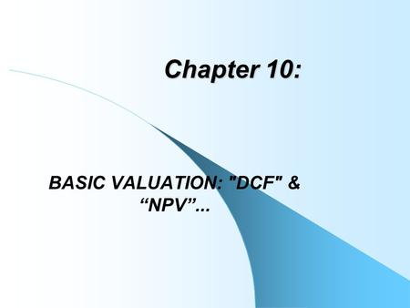 "BASIC VALUATION: DCF & ""NPV""..."