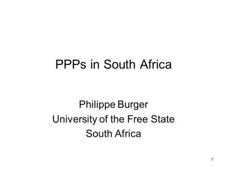 1 PPPs in South Africa Philippe Burger University of the Free State South Africa.