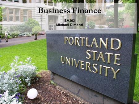 Business Finance BA303 Michael Dimond. Michael Dimond School of Business Administration If you require a 12% annual return, what would you pay for… …$90.
