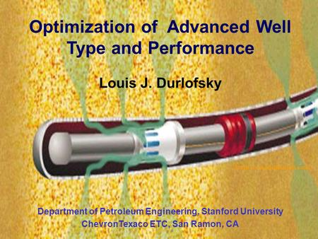 1 (from www.halliburton.com) Optimization of Advanced Well Type and Performance Louis J. Durlofsky Department of Petroleum Engineering, Stanford University.
