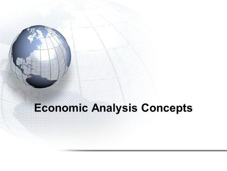 Economic Analysis Concepts. 2 Is the project justified ?- Are benefits greater than costs? Which is the best investment if we have a set of mutually exclusive.