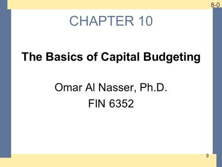 1-0 8-0 CHAPTER 10 The Basics of Capital Budgeting Omar Al Nasser, Ph.D. FIN 6352 0.