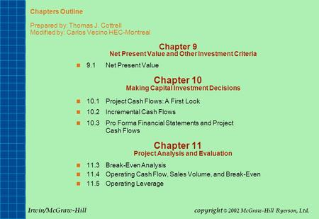 Chapters Outline Prepared by: Thomas J. Cottrell Modified by: Carlos Vecino HEC-Montreal Chapter 9 Net Present Value and Other Investment Criteria 9.1Net.