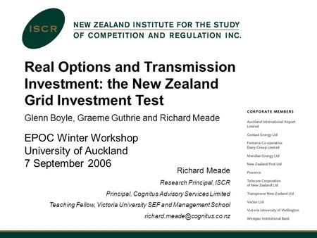 Real Options and Transmission Investment: the New Zealand Grid Investment Test Glenn Boyle, Graeme Guthrie and Richard Meade EPOC Winter Workshop University.