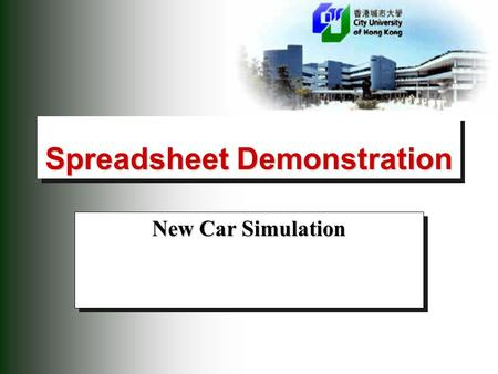 Spreadsheet Demonstration New Car Simulation. 2 New car simulation Basic problem  To simulate the profitability of a new model car over a several-year.