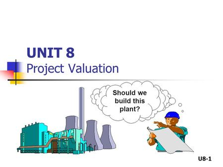 UNIT 8 Project Valuation