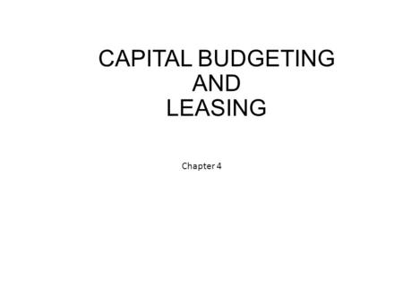 CAPITAL BUDGETING AND LEASING Chapter 4. Investment The addition of durable assets to a business Disinvestment is the withdrawal of durable assets from.