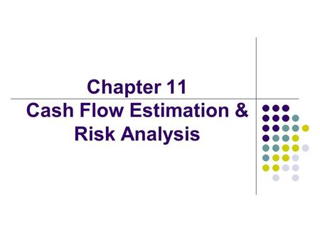 Chapter 11 Cash Flow Estimation & Risk Analysis. 2 Topics Estimating cash flows: Relevant cash flows Working capital treatment Risk analysis: Sensitivity.