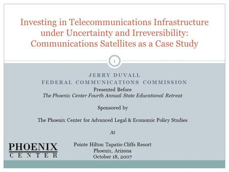 JERRY DUVALL FEDERAL COMMUNICATIONS COMMISSION Investing in Telecommunications Infrastructure under Uncertainty and Irreversibility: Communications Satellites.