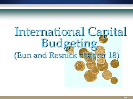 18-1  International Capital Budgeting (Eun and Resnick chapter 18)