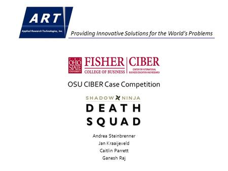 Providing Innovative Solutions for the World's Problems OSU CIBER Case Competition Andrea Steinbrenner Jan Kraaijeveld Caitlin Parrett Ganesh Raj.