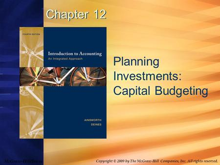McGraw-Hill/Irwin Copyright © 2009 by The McGraw-Hill Companies, Inc. All rights reserved. Chapter 12 Planning Investments: Capital Budgeting.