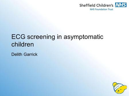 ECG screening in asymptomatic children Delith Garrick.