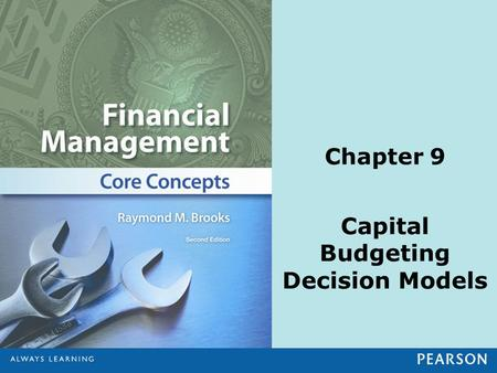 Chapter 9 Capital Budgeting Decision Models. © 2013 Pearson Education, Inc. All rights reserved.9-2 Learning Objectives 1.Explain capital budgeting and.