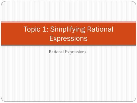 Topic 1: Simplifying Rational Expressions