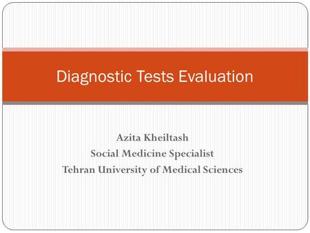 Azita Kheiltash Social Medicine Specialist Tehran University of Medical Sciences Diagnostic Tests Evaluation.