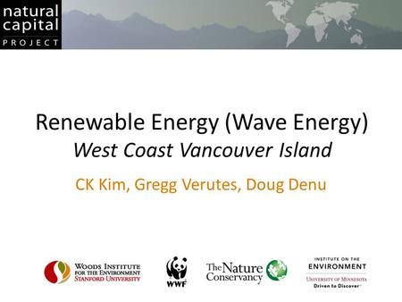Renewable Energy (Wave Energy) West Coast Vancouver Island CK Kim, Gregg Verutes, Doug Denu.