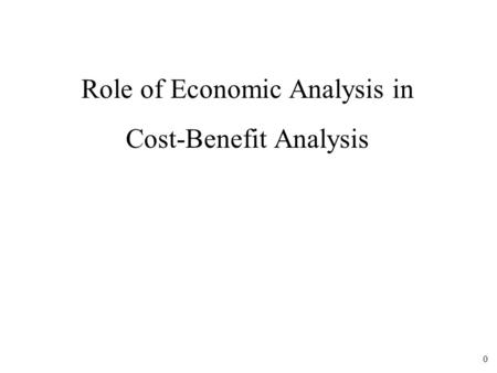 0 Role of Economic Analysis in Cost-Benefit Analysis.