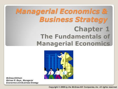 Managerial Economics & Business Strategy Chapter 1 The Fundamentals of Managerial Economics McGraw-Hill/Irwin Michael R. Baye, Managerial Economics and.