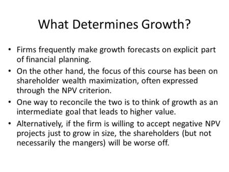 What Determines Growth? Firms frequently make growth forecasts on explicit part of financial planning. On the other hand, the focus of this course has.