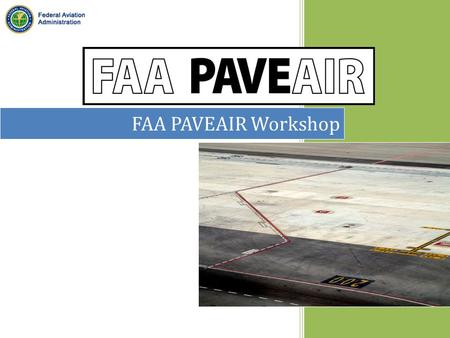 FAA PAVEAIR Workshop. New for 2013 Administrative Dashboard – Intranet Version (manage accounts) Improved MicroPAVER Compatibility – e50, e60, and e65.