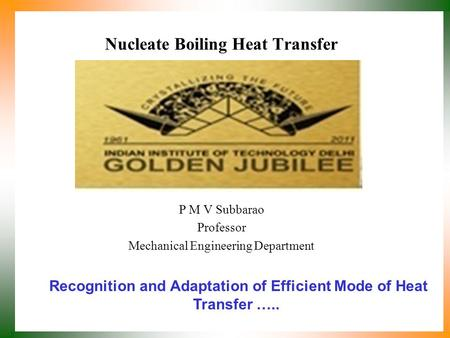 Nucleate Boiling Heat Transfer P M V Subbarao Professor Mechanical Engineering Department Recognition and Adaptation of Efficient Mode of Heat Transfer.