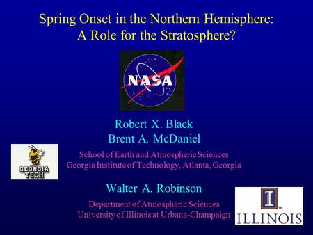 Spring Onset in the Northern Hemisphere: A Role for the Stratosphere? Robert X. Black Brent A. McDaniel School of Earth and Atmospheric Sciences Georgia.