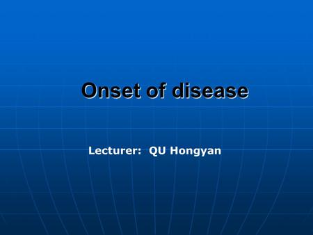 Onset of disease Lecturer: QU Hongyan. Onset of disease Onset of disease refers to the process of disease,namely, the course of contradictory struggle.