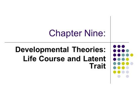 Developmental Theories: Life Course and Latent Trait