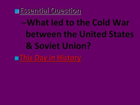 What led to the Cold War between the United States & Soviet Union?