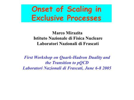 Onset of Scaling in Exclusive Processes Marco Mirazita Istituto Nazionale di Fisica Nucleare Laboratori Nazionali di Frascati First Workshop on Quark-Hadron.