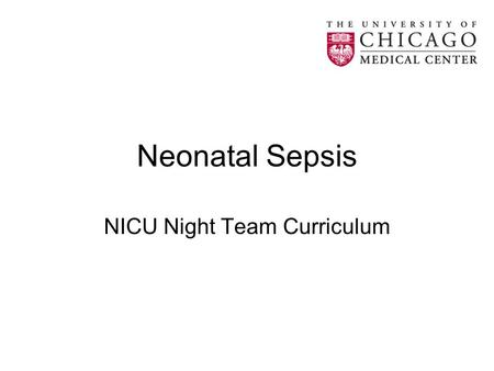 Neonatal Sepsis NICU Night Team Curriculum. Sepsis: Objectives Define Sepsis Review common pathogens causing sepsis in a neonate Review clinical findings.