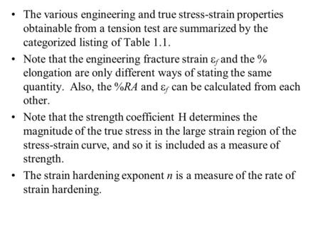 The various engineering and true stress-strain properties obtainable from a tension test are summarized by the categorized listing of Table 1.1. Note that.