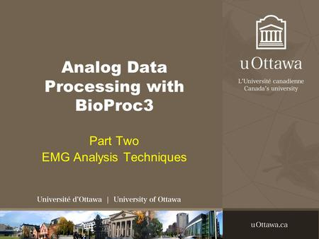 Analog Data Processing with BioProc3 Part Two EMG Analysis Techniques.