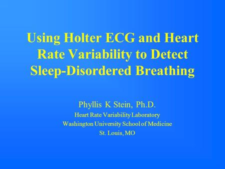 Phyllis K Stein, Ph.D. Heart Rate Variability Laboratory
