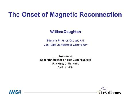 William Daughton Plasma Physics Group, X-1 Los Alamos National Laboratory Presented at: Second Workshop on Thin Current Sheets University of Maryland April.
