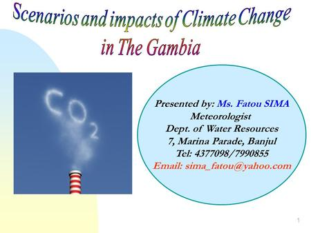 1 Presented by: Ms. Fatou SIMA Meteorologist Dept. of Water Resources 7, Marina Parade, Banjul Tel: 4377098/7990855