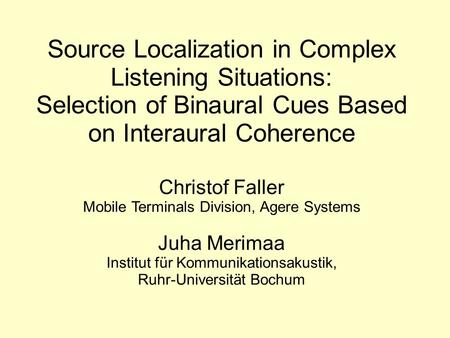 Source Localization in Complex Listening Situations: Selection of Binaural Cues Based on Interaural Coherence Christof Faller Mobile Terminals Division,