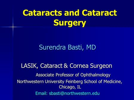 Cataracts and Cataract Surgery Surendra Basti, MD Surendra Basti, MD LASIK, Cataract & Cornea Surgeon LASIK, Cataract & Cornea Surgeon Associate Professor.