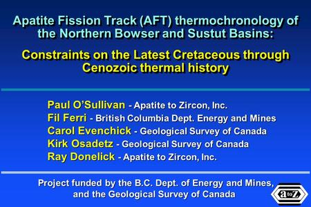 Project funded by the B.C. Dept. of Energy and Mines, and the Geological Survey of Canada Apatite Fission Track (AFT) thermochronology of the Northern.