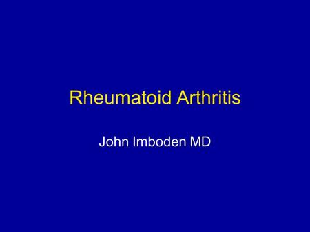Rheumatoid Arthritis John Imboden MD. Disclosures: John Imboden I am an investigator on a grant funded by the Research and Education Foundation of the.